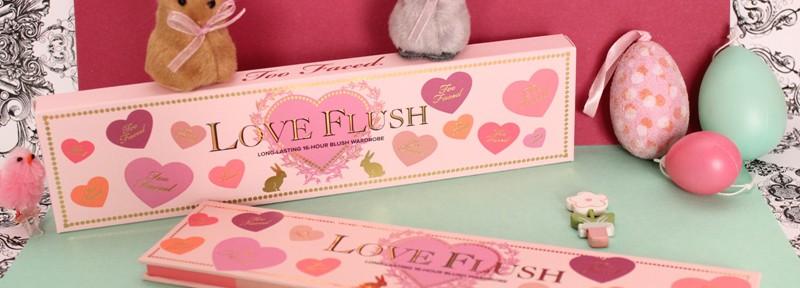 Love flush too faced